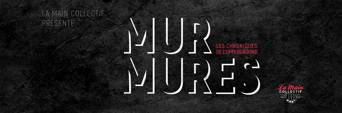 Murmures - Les chroniques de l'Upperground - La Main Collectif © Arthur Baude